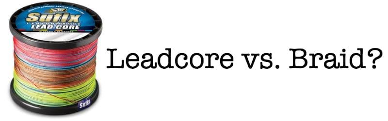 Leadcore vs Braid